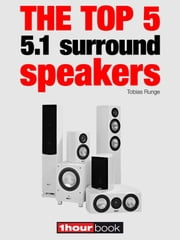 The top 5 5.1 surround speakers - 1hourbook ebook by Tobias Runge,Roman Maier,Michael Voigt
