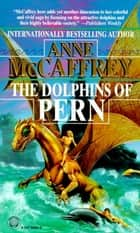 The Dolphins of Pern ebook by Anne McCaffrey