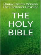 The Holy Bible ebook by Douay, Rheims version, The Challoner Revision