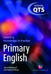 Primary English: Extending Knowledge in Practice ebook by Professor David Wray, Jane A Medwell