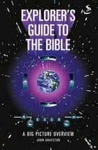 Explorer's Guide to the Bible ebook by John Grayston