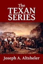 The Texan Series: The Texan Star and the Texan Scouts ebook by Joseph A. Altsheler