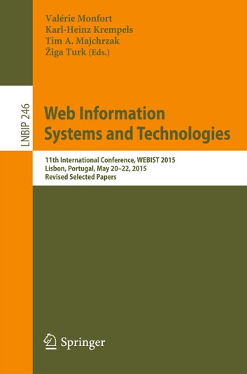 Web Information Systems and Technologies - 11th International Conference, WEBIST 2015, Lisbon, Portugal, May 20-22, 2015, Revised Selected Papers ebook by