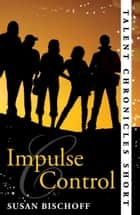 Impulse Control (Talent Chronicles) ebook by Susan Bischoff