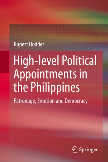 High-level Political Appointments in the Philippines - Patronage, Emotion and Democracy ebook by Rupert Hodder
