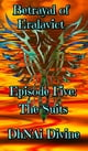 Betrayal of Eralavict: Episode 5: The Suits ebook by DhNAi Divine