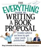 The Everything Guide To Writing A Book Proposal: Insider Advice On How To Get Your Work Published ebook by Meg Elaine Schneider,Barbara Doyen