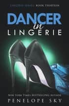 Dancer in Lingerie - Lingerie, #13 ebook by Penelope Sky