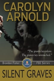 Silent Graves - Brandon Fisher FBI Series, #2 eBook von Carolyn Arnold