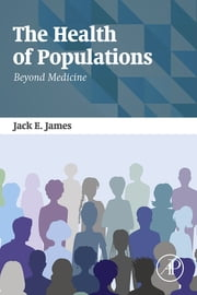 The Health of Populations - Beyond Medicine ebook by Jack James