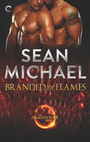 Branded by Flames - A Super-Sexy Dragon Shifter M/M Romance ebook by Sean Michael