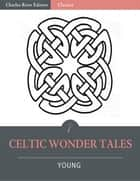 Celtic Wonder Tales ebook by Ella Young