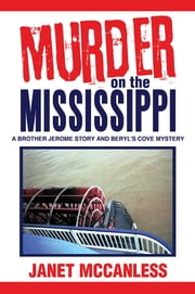 Murder on the Mississippi - A Brother Jerome Story and Beryl's Cove Mystery ebook by Janet McCanless