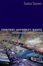 Territory, Authority, Rights - From Medieval to Global Assemblages ebook by Saskia Sassen