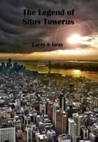 The Legend of Situs Towerus ebook by Larry S Gray