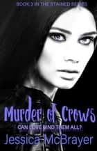 A Murder of Crows - Stained Series Book Three ebook by