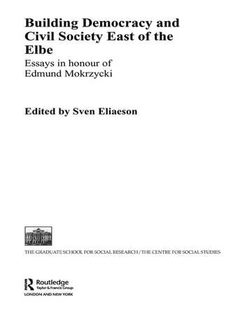 Building Democracy and Civil Society East of the Elbe - Essays in Honour of Edmund Mokrzycki ebook by Sven Eliaeson
