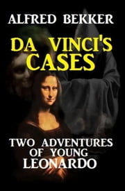 Da Vinci's Cases: Two Adventures of Young Leonardo ebook by Alfred Bekker