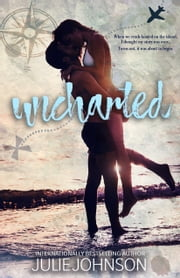 Uncharted - a survival love story ebook by Julie Johnson
