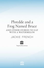 Phredde and a Frog Named Bruce and Other Stories to Eat with a Watermelo n ebook by Jackie French