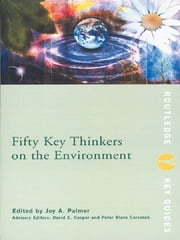Fifty Key Thinkers on the Environment ebook by David Cooper,Joy A. Palmer,David E. Cooper