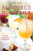New Mexico Cocktails - A History of Drinking in the Land of Enchantment ebook by Greg Mays