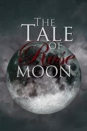 The Tale of Rose Moon ebook by Victoria Sarah Brookes