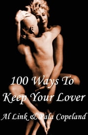 100 Ways to Keep Your Lover ebook by Link, Al