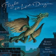 Flight of the Last Dragon ebook by Robert Burleigh,Mary GrandPré