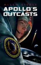 Apollo's Outcasts ebook by Allen Steele