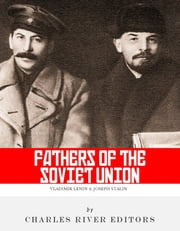 The Fathers of the Soviet Union: The Lives and Legacies of Vladimir Lenin and Joseph Stalin ebook by Charles River Editors