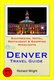 Denver, Colorado Travel Guide - Sightseeing, Hotel, Restaurant & Shopping Highlights (Illustrated) ebook by Richard Wright