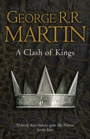 A Clash of Kings (A Song of Ice and Fire, Book 2) ebook by George R.R. Martin