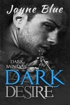 Dark Desire - A Dark Saints MC Novel ebook by Jayne Blue