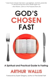 God's Chosen Fast - A Spiritual and Practical Guide to Fasting ebook by Arthur Wallis