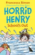 Horrid Henry School's Out ebook by Francesca Simon, Tony Ross