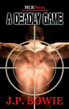 A Deadly Game ebook by J.P. Bowie