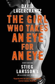 The Girl Who Takes an Eye for an Eye: Continuing Stieg Larsson's Millennium Series ebook by George Goulding, David Lagercrantz