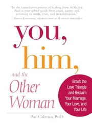 You, Him and the Other Woman: Break the Love Triangle and Reclaim Your Marriage, Your Love, and Your Life - Break the Love Triangle and Reclaim Your Marriage, Your Love, and Your Life ebook by Paul Coleman