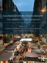 Globalization from Below - The World's Other Economy ebook by Gordon Mathews,Gustavo Lins Ribeiro,Carlos Alba Vega