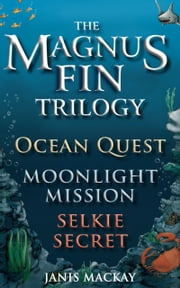 The Magnus Fin Trilogy - Ocean Quest, Moonlight Mission and Selkie Secret ebook by Janis Mackay
