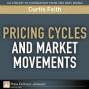 Pricing Cycles and Market Movements ebook by Curtis Faith