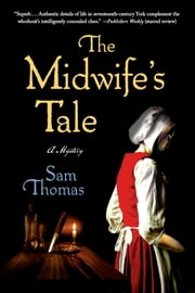 The Midwife's Tale - A Mystery ebook by Sam Thomas