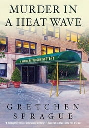 Murder in a Heat Wave - A Martha Patterson Mystery ebook by Gretchen Sprague