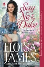 Say No to the Duke - The Wildes of Lindow Castle eBook by Eloisa James
