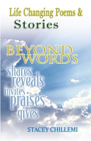Life Changing Poems & Stories: Beyond Words - Shares, Reveals, Praises, Gives ebook by Stacey Chillemi