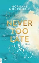 Never Too Late ebook by Morgane Moncomble, Ulrike Werner-Richter
