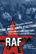 The Red Army Faction Volume 1: Projectiles For The People ebook by J. Smith,Andre Moncourt