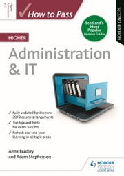 How to Pass Higher Administration & IT: Second Edition ebook by Anne Bradley, Adam Stephenson