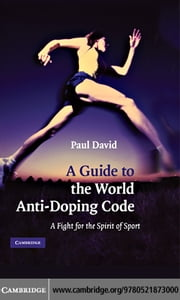 A Guide to the World Anti-Doping Code: A Fight for the Spirit of Sport ebook by David, Paul